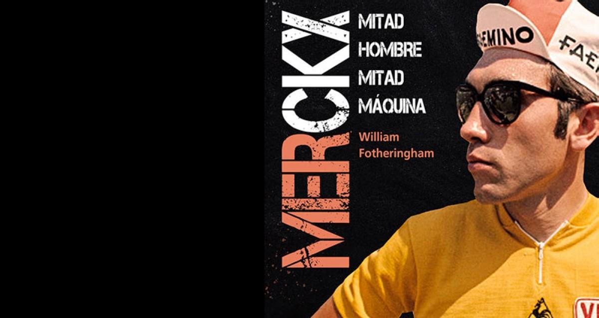 Ya a la venta la biografía de Eddie Merckx: MERCKX. Mitad hombre, mitad máquina